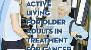 Active Living for Older Adults in Treatment for Cancer