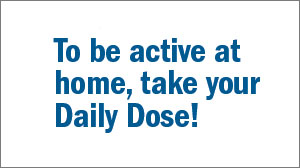 To be active at home, take your Daily Dose!
